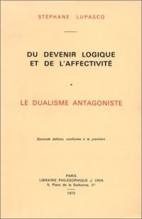 Du devenir logique et de l'affectivité, 2 volumes : Le Dualisme antagoniste - Essai d'une nouvelle théorie de la connaissance