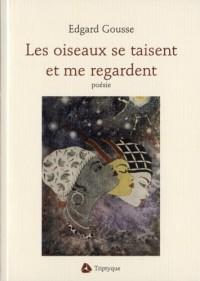 Les Oiseaux Se Taisent et Me Regardent