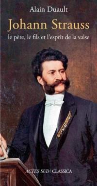 Johann Strauss, le père, le fils et l'esprit de la valse