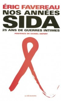 Nos années sida : Vingt-cinq ans de guerres intimes