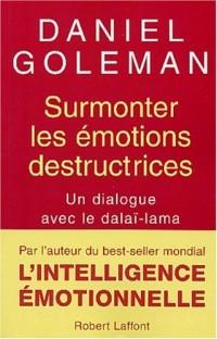 Surmonter les émotions destructrices : Un dialogue avec le Dalaï Lama