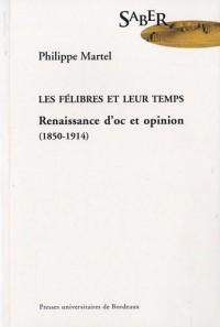 Les félibres et leur temps : Renaissance d'oc et opinion (1850-1914)