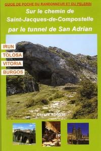 Sur le chemin de Saint-Jacques-de-Compostelle, par le tunnel de San Adrian : Irun, Tolosa, Vitoria, Burgos et Santo Domingo de la Calzada : itinéraire ... histoire du Chemin en Pays basque...
