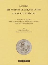 L'étude des auteurs classiques latins aux XIe et XIIe siècles : Tome 4 - 1re partie, La réception de la littérature classique, travaux philologiques