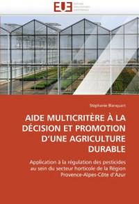 AIDE MULTICRITÈRE À LA DÉCISION ET PROMOTION D'UNE AGRICULTURE DURABLE: Application à la régulation des pesticides au sein du secteur horticole de la Région Provence-Alpes-Côte d'Azur