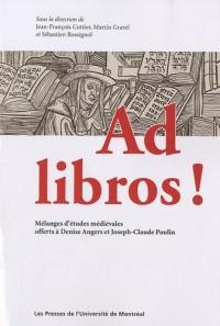 Ad libros ! : Mélanges d'études médiévales offerts à Denise Angers et Joseph-Claude Poulin