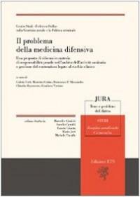 Il problema della medicina difensiva. Una proposta di riforma in materia di responsabilità penale nell'ambito dell'attività sanitaria e gestione del contenzioso...