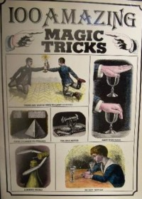 100 amazing magic tricks / written by Arthur Good ; illustrated by Poyet ; translation & adaptation by David Roberts