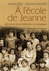 A l'école de Jeanne : Mémoires d'une institutrice de campagne