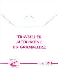 Travailler autrement en grammaire Cycle 3 - CM1