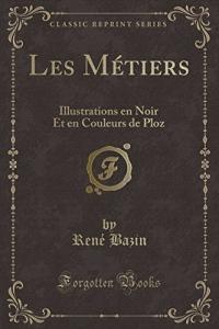 Les Métiers: Illustrations En Noir Et En Couleurs de Ploz (Classic Reprint)
