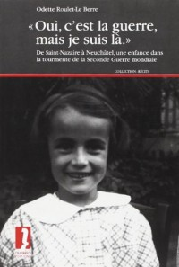 « Oui, c'est la guerre, mais je suis là. » De Saint-Nazaire à Neuchâtel, une enfance dans la tourmente de la Seconde Guerre mondiale