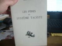 Les peres du systeme taoiste - I Lao-tzeu, II ,Lie-tzeu, III tchoang-tzeu