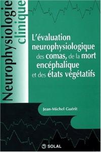 L'évaluation neurophysiologique des comas, de la mort encephalique et des etats vegetatifs