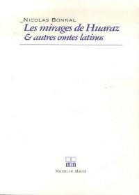 Les Mirages de Huaraz et autres contes latinos