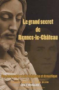 Le Grand secret de Rennes-le-Château : une incroyable vérité religieuse et dynastique