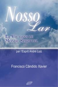 Nosso Lar. La vie dans le monde spirituel. Par l Esprit Andre Luiz. ( = La vie dans le monde spirituel, 1) .