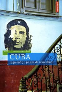 Cuba : 1959-1989 : 30 Ans de révolution
