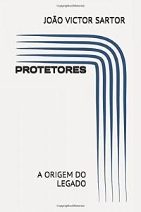 PROTETORES: A ORIGEM DO LEGADO