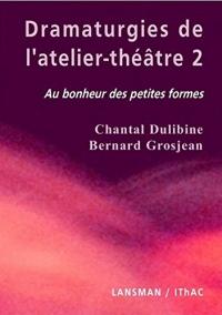 Dramaturgies de l'atelier-théâtre : Tome 2, Au bonheur des petites formes