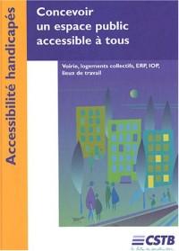 Concevoir un espace public accessible à tous : Voierie, logements collectifs, ERP, IOP, lieux de travail