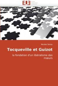 Tocqueville et Guizot: la fondation d'un libéralisme des m?urs