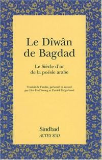 Le Dîwân de Bagdad : Le Siècle d'or de la poésie arabe