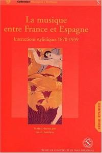 La musique entre France et Espagne : Interactions Stylistiques tome 1 : 1870-1939