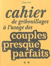 Cahier de gribouillages à l'usage des couples presques parfaits