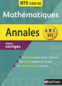 Mathématiqus BTS Comptabilité et Gestion des Organisions (CGO), Informatique de Gestion (IG) : Sujets corrigés