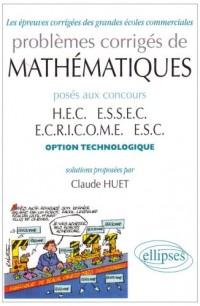 Problèmes corrigés de mathématiques posés aux concours HEC, ESSEC, ECRICOME, ESC : Option technologique