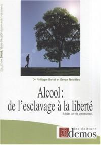 Alcool : de l'esclavage à la liberté : Récits de vie commentés