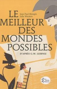 Le Meilleur des Mondes possibles : (d'après GW Leibniz)