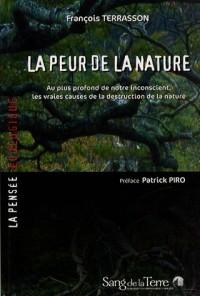 La peur de la nature : Au plus profond de notre inconscient, les vraies causes de la destruction de la nature