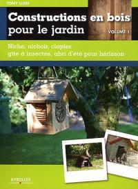 Constructions en Bois pour le Jardin. Tome 1. Petits Abris  pour Animaux (Niche, Clapier, Nichoir...
