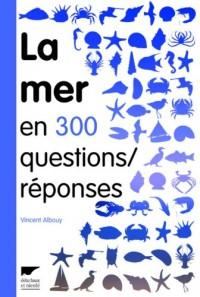 La mer en 300 questions/réponses : Guide des curieux du bord de mer