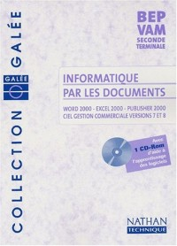Informatique par les documents : Word 2000 - Excel 2000 - Publishser 2000 - Ciel Gestion commerciale versions 7.0 et 8.0, BEP VAM, 2nde professionnelle, Terminale BEP (1 livre + 1 CD-Rom)