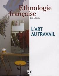 Ethnologie française, N° 1, Janvier 2008 : L'art au travail