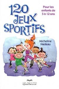 120 Jeux Sportifs - pour les Enfants de 5 a 12ans