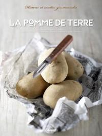 La pomme de terre : Histoire et recettes gourmandes