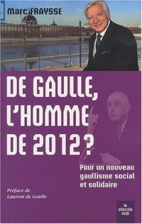 De Gaulle, l'homme de 2012 ? : Pour un nouveau gaullisme social et solidaire