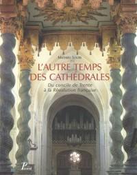 L'autre temps des cathédrales : Du Concile de Trente à la Révolution