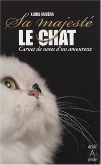 Sa majesté le chat : Carnet de notes d'un amoureux