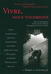 Vivre, nous voudrions : Poèmes et photographies, Paroles d'exil, chants d'avenir
