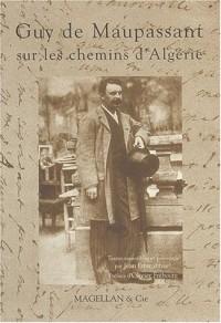Guy de Maupassant sur les chemins d'Algérie