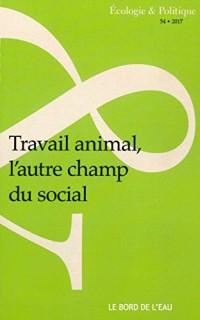 Ecologie et Politique : Travail animal, l'autre champ du social
