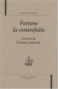 Fortune la contrefaite : L'envers de l'écriture médiévale