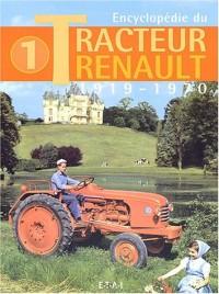 Encyclopédie du Tracteur Renault : Tome 1, 1919-1970