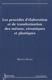 Les procédés d'élaboration et de transformation des métaux, céramiques et plastiques