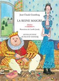 La reine maigre : Histoire du royaume de Trop, de son roi gros, de sa reine maigre et de leurs jumeaux disparates